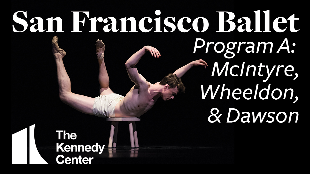 San Francisco Ballet: Unbound | Works by McIntyre, Wheeldon & Dawson | Program A