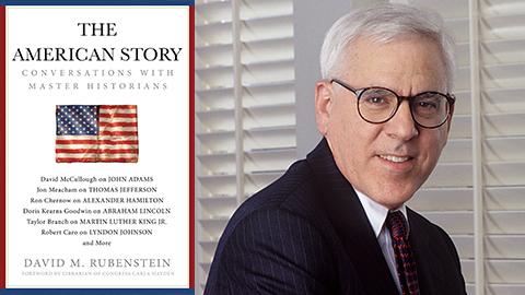 David M. Rubenstein:<em> The American Story: Conversations with Master Historians</em>,in conversation with Rita Braver