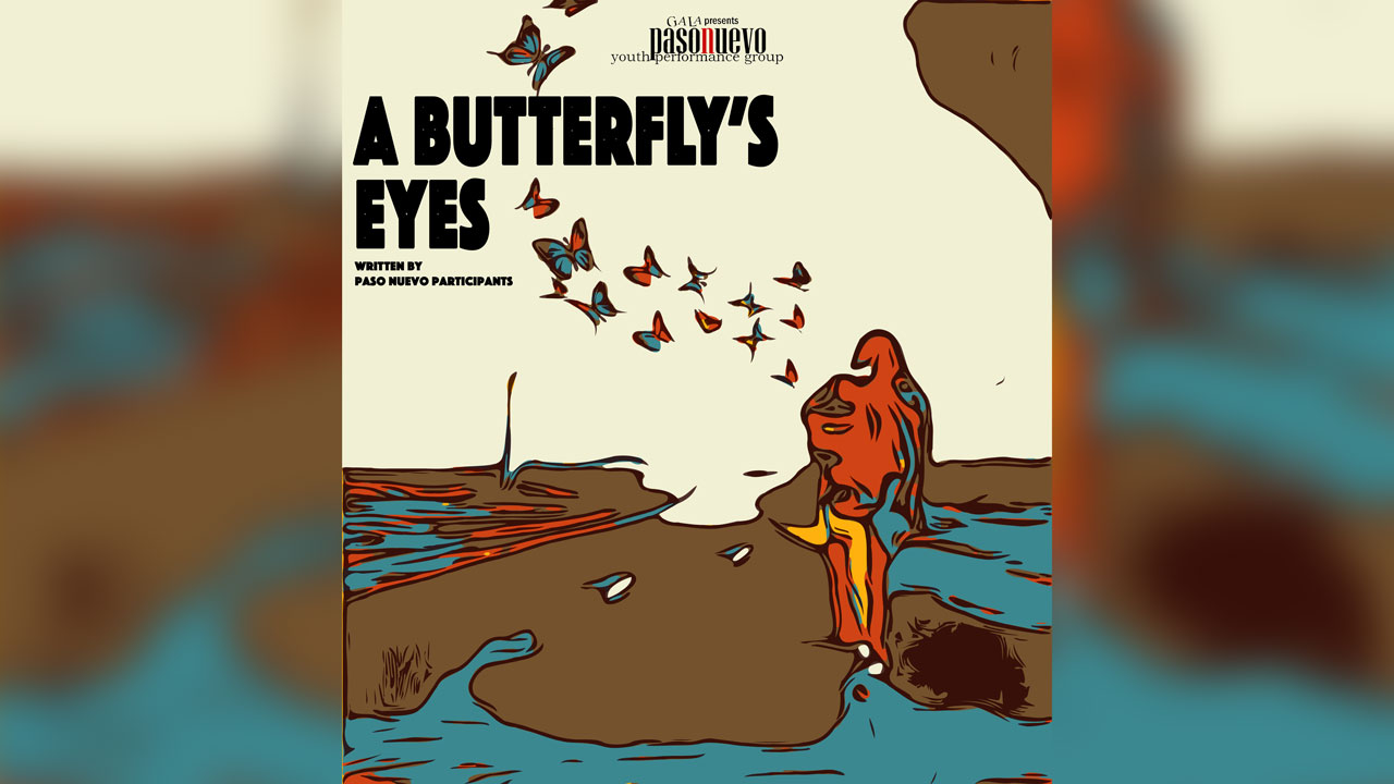 GALA Presents: Paso Nuevo Youth Performance Group&mdash;<em>A Butterfly&rsquo;s Eyes</em>