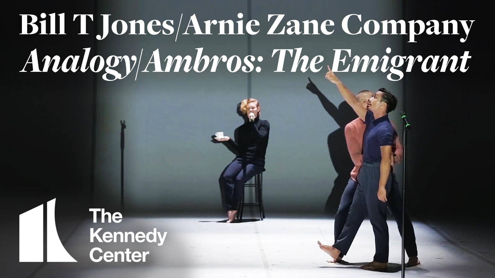 Bill T. Jones/Arnie Zane Company: Analogy/Ambros: The Emigrant | The Kennedy Center