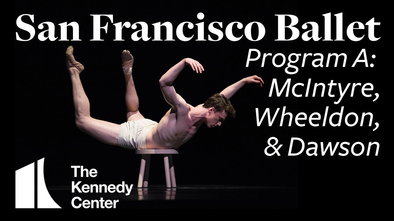 San Francisco Ballet: Unbound | Works by McIntyre, Wheeldon & Dawson | Program A