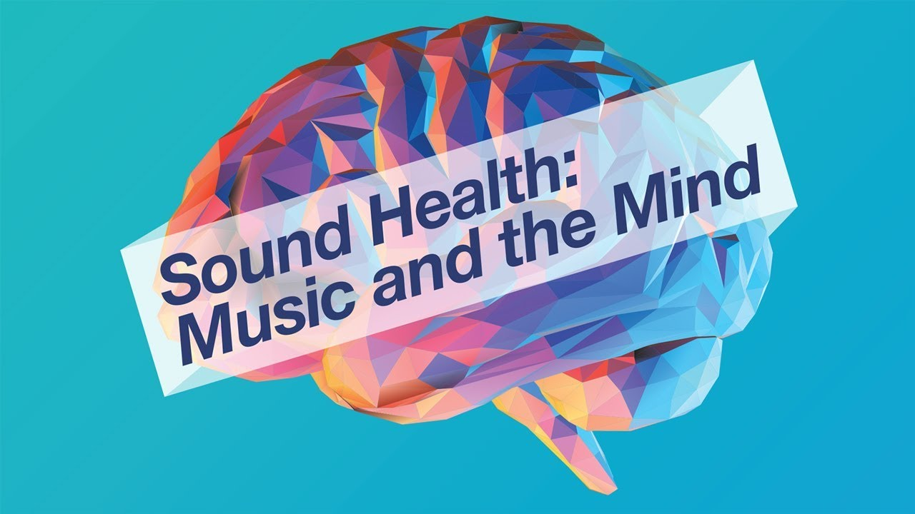 Music and the Mind: Sound Health - The Concert
